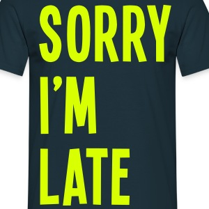 Sorry I'm Late - Men's T-Shirt