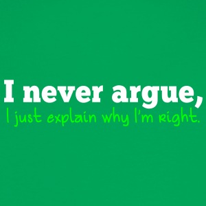 I NEVER ARGUE , I just explain why I'm RIGHT! T-Shirts - Women's Ringer T-Shirt
