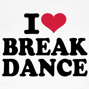I love Breakdance  T-Shirts - Frauen T-Shirt