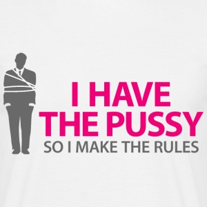 I Have The Pussy (dd)++2013 T-Shirts - Men's T-Shirt