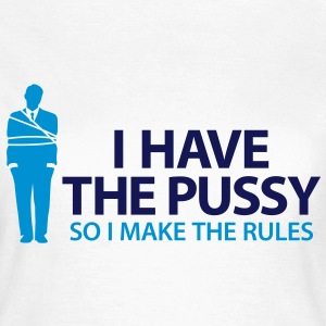 I Have The Pussy (2c)++2013 T-Shirts - Women's T-Shirt