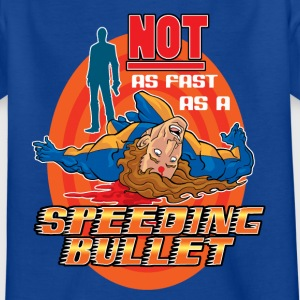 Not As fast As A Speeding Bullet - Teenage T-shirt