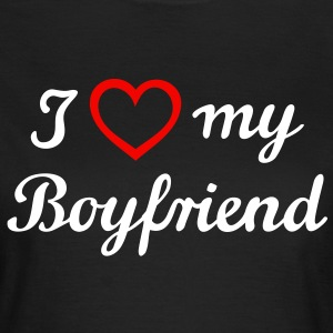 I love my Boyfriend. Friend, man, husband T-Shirts - Women's T-Shirt