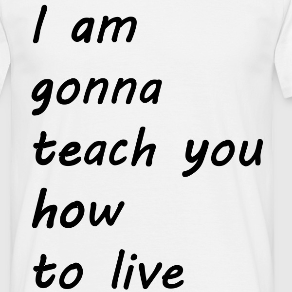 teach_you_how_to_live T-Shirts - Men's T-Shirt