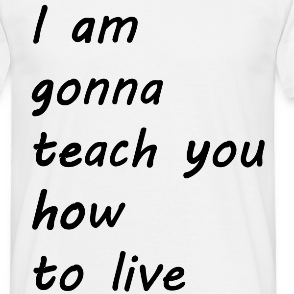 teach_you_how_to_live T-shirts - Mannen T-shirt