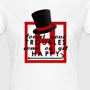 Forget yuur troubles c'mon get happy T-Shirts - Frauen T-Shirt