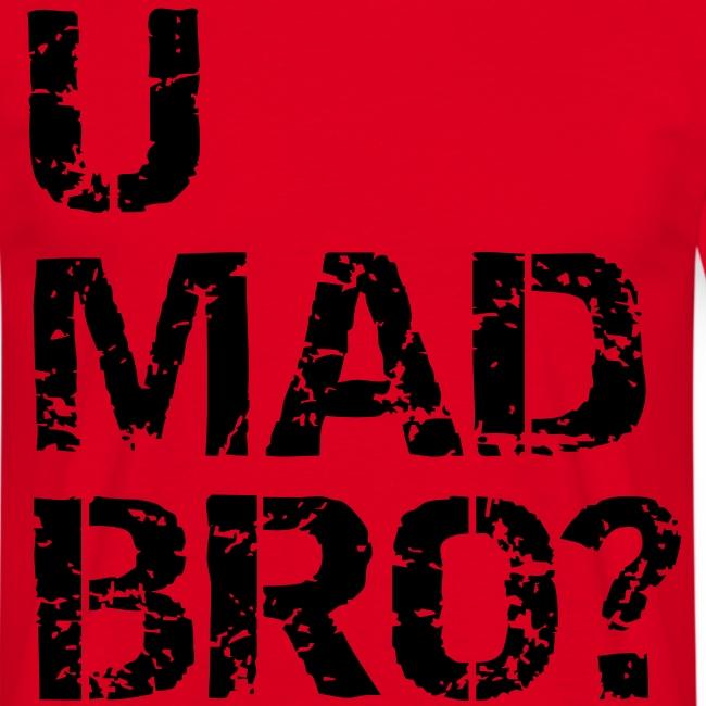 U mad Bro ?