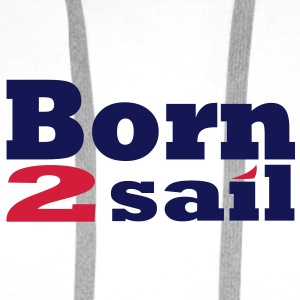 Born to sail Voile Sweat-shirts - Sweat-shirt à capuche Premium pour hommes