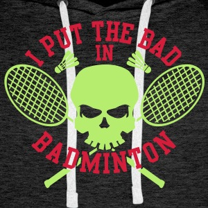 I put the bad in badminton Bluzy - Bluza męska Premium z kapturem
