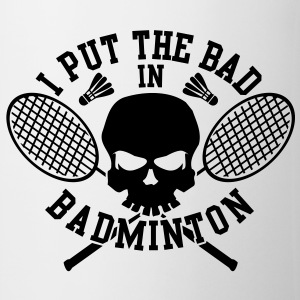 I put the bad in Badminton Bottiglie e tazze - Tazza