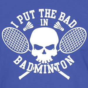 I put the bad in Badminton T-Shirts - Men's Ringer Shirt