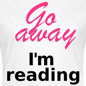 Go away I´m reading 2c T-Shirts - Women's T-Shirt