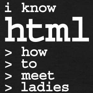 i know html to meet ladies nerd is the new sexy T- - Männer T-Shirt