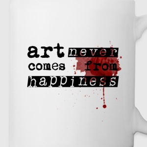 Art Never Comes From Happiness  Flaschen & Tassen - Tasse