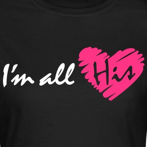 I'm all his - Women's T-Shirt