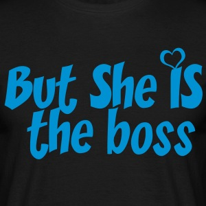 But she is the boss - Men's T-Shirt