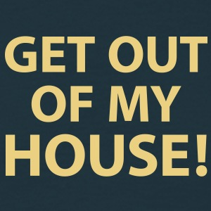 Männershirt GET OUT OF MY HOUSE! - Männer T-Shirt