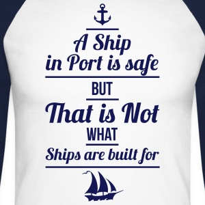 A Ship in Port is Safe... - Männer Baseballshirt langarm