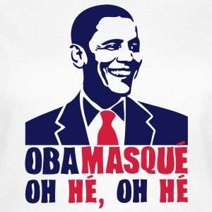 obamasque oh he president humour2 provoc Tee shirts - T-shirt Femme