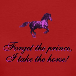 Forget the prince, I take the horse T-Shirts - Women's Organic T-shirt