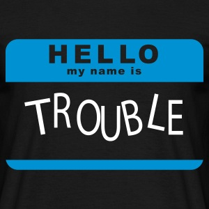 Schwarz Hello My Name Is Trouble T-Shirts - Männer T-Shirt