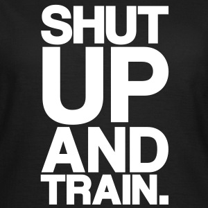 ShutUp And Train (bold) | Womens Tee - Women's T-Shirt