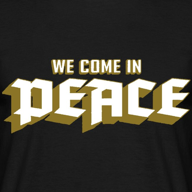 We Come In Peace!