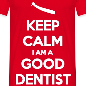 Keep Calm I Am A Good Dentist - T-shirt Homme
