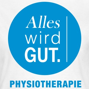 Alles wird gut Physiotherapie T-Shirts - Frauen T-Shirt