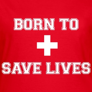Born To Save Lives - T-shirt Femme