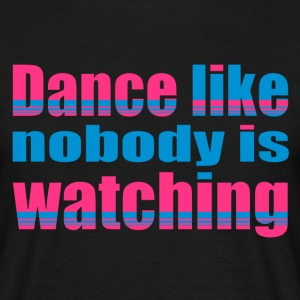 dance like nobody is watching T-Shirts - Männer T-Shirt