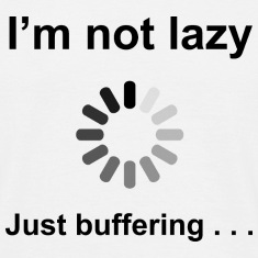 I'm Not Lazy - I'm Buffering (Black) T-Shirts