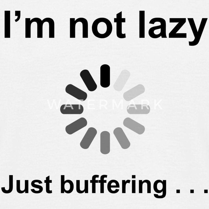 I'm Not Lazy - I'm Buffering (Black) T-Shirts - Men's T-Shirt