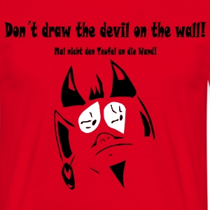 Dont draw the devil on the wall T-Shirts - Männer T-Shirt