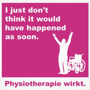 Physiotherapie happen so early T-Shirts - Frauen T-Shirt