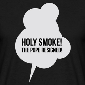 Holy Smoke! The Pope resigned! T-Shirt - Men's T-Shirt