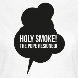 Holy Smoke! The Pope resigned! T-Shirt - Women's T-Shirt