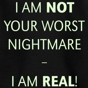I am not your worst nightmare – I am real! Shirt - Teenager T-Shirt
