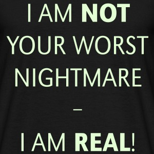 I am not your worst nightmare – I am real! Shirt - Men's T-Shirt