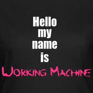 My Name is Working Machine 2c T-Shirts - Frauen T-Shirt