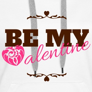 Be my valentine, valentines day Hoodies & Sweatshirts - Women's Premium Hoodie