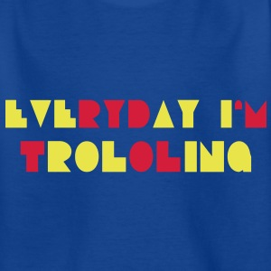Everyday i'm Trololing ! Shirts - Kids' T-Shirt