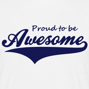 Proud to be Awesome T-Shirt NW - Männer T-Shirt