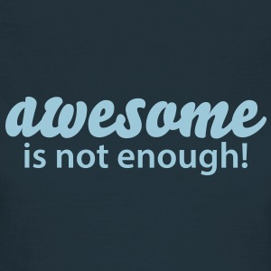 awesome is not enough Tee shirts - T-shirt Femme