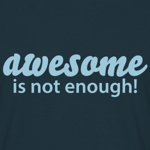awesome is not enough T-shirts - Mannen T-shirt