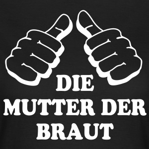 Mutter der Braut - Frauen T-Shirt