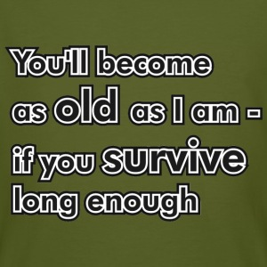 You'll become as old as I am... T-Shirts - Männer Bio-T-Shirt