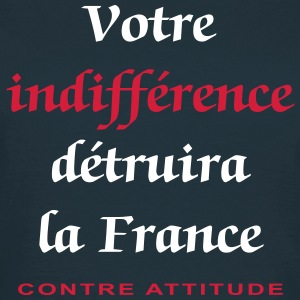 VOTRE INDIFFERENCE DETRUIRA LA FRANCE - T-shirt Femme