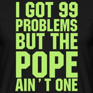 I got 99 problems but the Pope ain't one T-Shirt - Männer T-Shirt