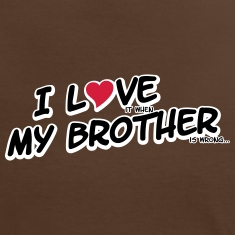 I LOVE it when MY BROTHER is wrong T-Shirts